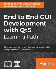 End to End GUI Development with Qt5 - Develop cross-platform applications with modern UIs using the powerful Qt framework ebook by Nicholas Sherriff, Guillaume Lazar, Robin Penea,...