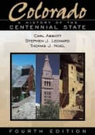 Colorado: A History of the Centennial State, Fourth Edition ebook by Stephen J. Leonard,Thomas J. Noel,Carl Abbott