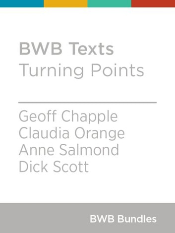 BWB Texts: Turning Points ebook by Geoff Chapple,Claudia Orange,Anne Salmond,Dick Scott