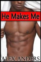 He Makes Me ebook by Alex Anders