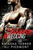 Shotgun Wedding: A Bad Boy Mafia Romance - The Brooklyn Brotherhood ebook by Ali Piedmont, Natasha Tanner