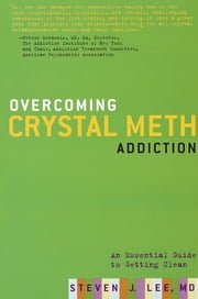Overcoming Crystal Meth Addiction - An Essential Guide to Getting Clean ebook by Steven J. Lee