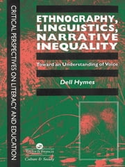 Ethnography, Linguistics, Narrative Inequality - Toward An Understanding Of Voice ebook by Dell Hymes