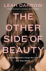 The Other Side of Beauty - Embracing God's Vision for Love and True Worth ebook by Leah Darrow