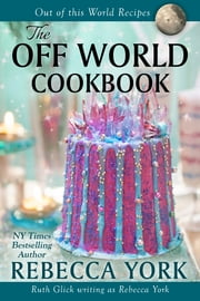 The Off-World Cookbook - Recipes from Off-World Series Planets ebook by Rebecca York