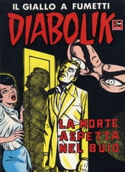DIABOLIK (48): La morte aspetta nel buio ebook by Kobo.Web.Store.Products.Fields.ContributorFieldViewModel