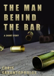 The Man Behind The Bar ebook by Chris Sarantopoulos