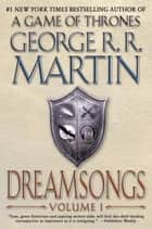 Dreamsongs: Volume I ebook by George R. R. Martin,Gardner Dozois