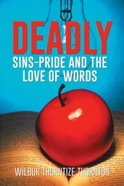 DEADLY SINS-PRIDE AND THE LOVE OF WORDS ebook by WILBUR THORNTIZE THORNTON
