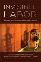Invisible Labor - Hidden Work in the Contemporary World eBook by Marion Crain, Winifred Poster, Miriam Cherry