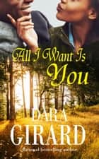 All I Want Is You ekitaplar by Dara Girard