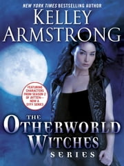 The Otherworld Witches Series 3-Book Bundle - Dime Store Magic, Industrial Magic, Haunted ebook by Kelley Armstrong
