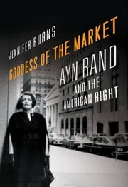 Goddess Of The Market : Ayn Rand And The American Right ebook by Jennifer Burns