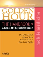Golden Hour - The Handbook of Advanced Pediatric Life Support (Mobile Medicine Series) ebook by David G. Nichols,Myron Yaster,Charles N. Paidas,Charles Schleien