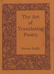 The Art of Translating Poetry ebook by Burton Raffel