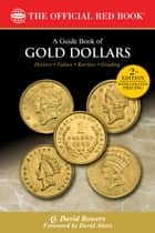 A Guide Book of Gold Dollars ebook by Q. David Bowers,David Akers