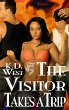 The Visitor Takes a Trip: A Friendly MMF Ménage Tale ebook by K.D. West
