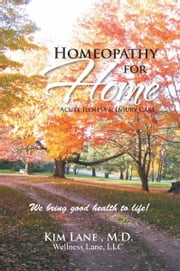 Homeopathy for Home - Acute Illness & Injury Care ebook by Kim Lane