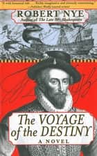 The Voyage of the Destiny - A Novel ebook by Robert Nye