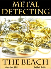 Metal Detecting The Beach ebook by Mark  D Smith
