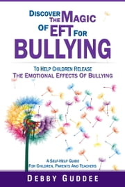 Discover the Magic of EFT for Bullying (help children release the emotional effects of bullying) ebook by Deborah Guddee