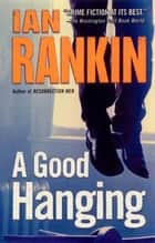 A Good Hanging ebook by Ian Rankin