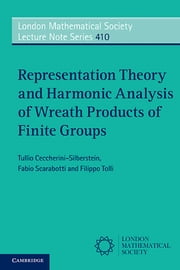 Representation Theory and Harmonic Analysis of Wreath Products of Finite Groups ebook by Tullio Ceccherini-Silberstein,Fabio Scarabotti,Filippo Tolli