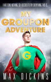 My Groupon Adventure ebook by Max Dickins