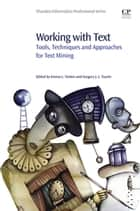 Working with Text - Tools, Techniques and Approaches for Text Mining ebook by Emma Tonkin, Gregory J.L Tourte