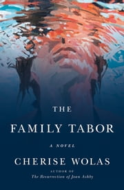 The Family Tabor - A Novel ebook by Cherise Wolas