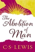 The Abolition of Man ebook by C. S. Lewis