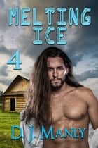 Melting Ice 4 ebook by D.J. Manly