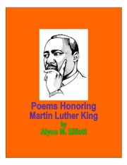 Poems Honoring Dr. Martin Luther King ebook by Alyce Elliott