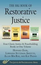 The Big Book of Restorative Justice - Four Classic Justice & Peacebuilding Books in One Volume eBook by Howard Zehr, Allan MacRae, Kay Pranis,...