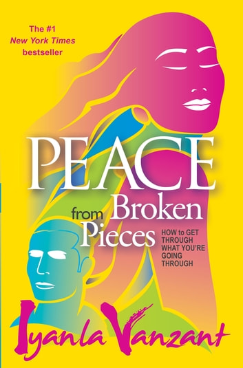 Peace from Broken Pieces - How to Get Through What You're Going Through ebook by Iyanla Vanzant