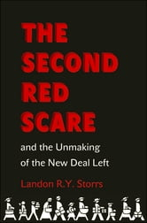 The Second Red Scare and the Unmaking of the New Deal Left ebook by Landon R.Y. Storrs
