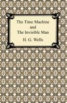 The Time Machine and The Invisible Man ebook by H. G. Wells
