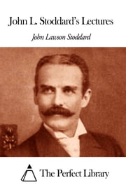 John L. Stoddard's Lectures ebook by John Lawson Stoddard