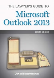 The Lawyer's Guide to Microsoft Outlook 2013 ebook by Ben M. Schorr