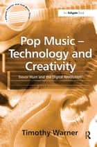 Pop Music - Technology and Creativity - Trevor Horn and the Digital Revolution ebook by Timothy Warner