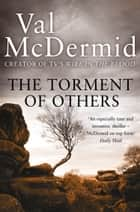 The Torment of Others (Tony Hill and Carol Jordan, Book 4) eBook by Val McDermid