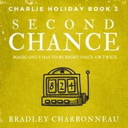 Second Chance - Magic only has to be right once. Or twice. audiobook by Bradley Charbonneau