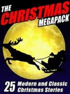 The Christmas MEGAPACK ® - 25 Modern and Classic Yuletide Stories ebook by Robert Reginald, Mary Wickizer Burgess, John Gregory Betancourt,...
