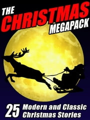 The Christmas MEGAPACK ® - 25 Modern and Classic Yuletide Stories ebook by Robert Reginald,Mary Wickizer Burgess,John Gregory Betancourt,Johnston McCulley,Nina Kiriki Hoffman,Gary Lovisi,Mary Hallock Foote,F. Marion Crawford,Michael McCarty,Jacob A. Riis