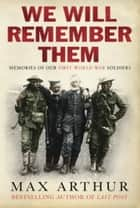 We Will Remember Them - Voices From The Aftermath Of The Great War ebook by Max Arthur