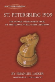 The International Chess Congress St. Petersburg 1909: The Famous Tournament Book by The Second World Chess Champion ebook by Lasker Emanuel