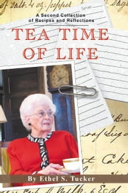 Tea Time of Life - A Second Collection of Recipes and Reflections ebook by Ethel S. Tucker