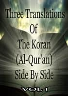 Three Translations Of The Koran Vol 1 ebook by Abdullah Yusuf Ali,Marmaduke Pickthall,Mohammad Habib Shakir