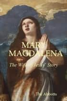 Mary Magdalena: The Wife of Jesus' Story ebook by The Abbotts
