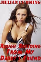 Rough Breeding from My Daddy's Friend ebook by Jillian Cumming